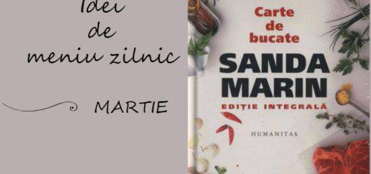 Idei de meniu zilnic pentru luna Martie, cartea de bucate a Sandei Marin